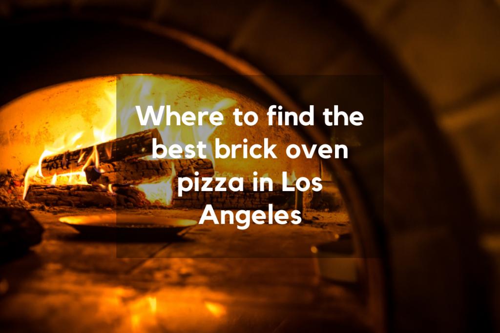 best brick oven pizza Los Angeles